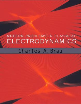 Modern Problems in Classical Electrodynamics By Brau, Charles A.